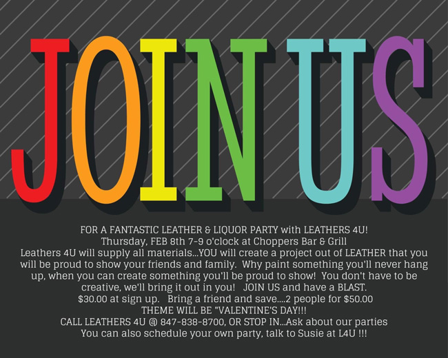 Come join the Leathers 4 U gang at Choppers and create a custom leather piece while enjoying some of Choppers yummy bar offerings! Tickets are $30 or $50 for a couple. You can get tickets through Leathers 4 U in Antioch or at Choppers Bar. February 8, 2018 7-9PM.