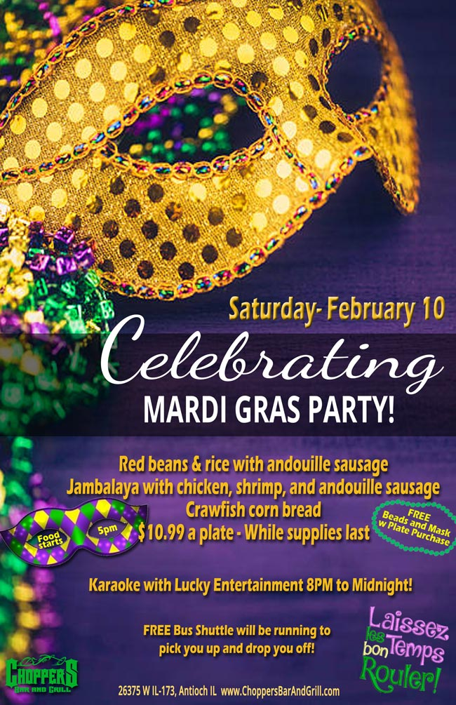 "Celebrating Mardi Gras! It's a Party Saturday, February 10th ""Laissez les bons temps rouler""  Red beans & rice with andouille sausage Jambalaya with chicken, shrimp, and andouille sausage Crawfish corn bread $10.99 a plate - While supplies last  FREE Beads and Mask w/ plate purchase  Food starts at 5 PM –  Karaoke with Lucky Entertainment 8 PM till Midnight Free Bus Shuttle. We will pick you up and drop you off."