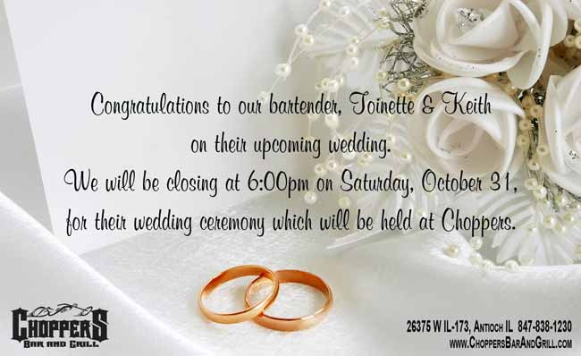 Choppers Bar and Grill will be closing at 6pm on Saturday, October 31, for our bartender Toinette and Keith's wedding ceremony that will be held at Choppers. Congratulations Toinette and Keith!
